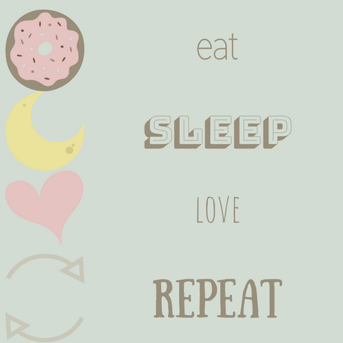 Eat, Sleep, Love, Repeat